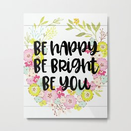 Be Happy Be Bright Be You Shiplap Floral Metal Print
