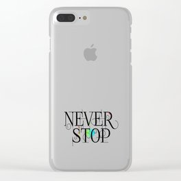 Never stop Clear iPhone Case