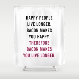Happy People Bacon Funny Quote Shower Curtain