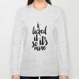 PRINTABLE Art.I Licked It So It's Mine,Funny Print,Nursery Decor,Quote Prints,Wall Art,Typography Long Sleeve T-shirt