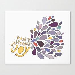 Don't Postpone Joy Canvas Print