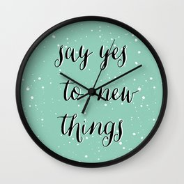 SAY YES TO NEW THINGS Wall Clock