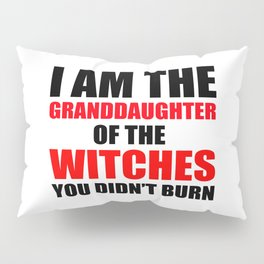 I am the granddaughter of the witches you didn't burn Pillow Sham
