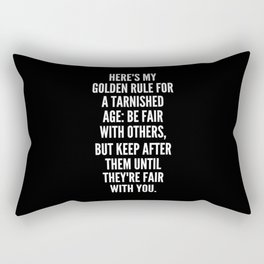 Here s my Golden Rule for a tarnished age Be fair with others but keep after them until they re fair with you Rectangular Pillow