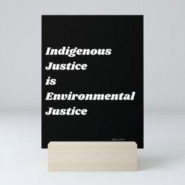 Indigenous Justice is Environmental Justice Mini Art Print