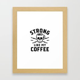 Strong Like My Coffee v2 Framed Art Print