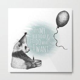 Panda's birthday & he'll do what he wants Metal Print