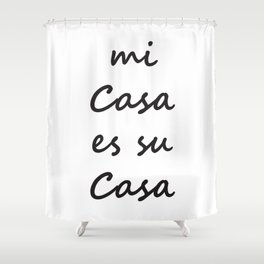 Mi casa es Su casa Shower Curtain