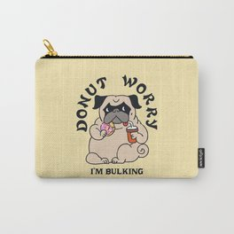 Donut Worry I'm Bulking Carry-All Pouch