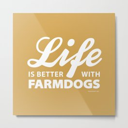 Life is better with farmdog 2 Metal Print