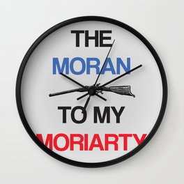 The Moran To My Moriarty. Wall Clock