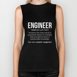 ENGINEER is someone who does precision guesswork based on unreliable data provided by those of quest Biker Tank