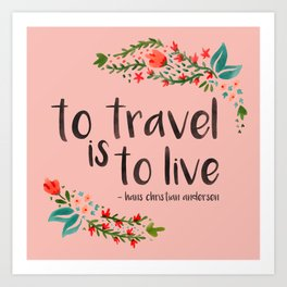 to travel is to live - pink version Art Print