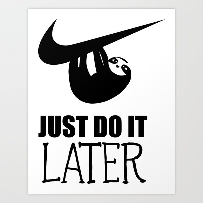 Just Do it Later Sloth motivational quotes Art Print by penzliks_