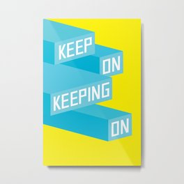 Keep On Keeping on Metal Print