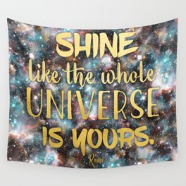 Shine Like the Whole Universe is Yours Wall Tapestry