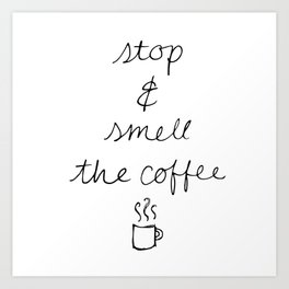 Stop and Smell the Coffee Art Print