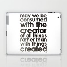 MAY WE BE CONSUMED WITH THE CREATOR OF ALL THINGS RATHER THAN WITH THINGS CREATED (Romans 1:25) Laptop & iPad Skin