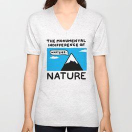 The Monumental Indifferece of Nature Unisex V-Neck