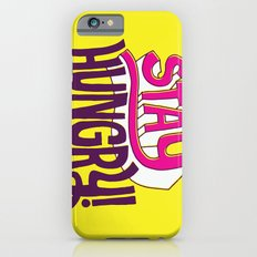 Stay Hungry Slim Case iPhone 6s