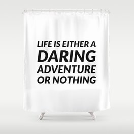 """""""Life is either a daring adventure or nothing"""" —Helen Keller Shower Curtain"""