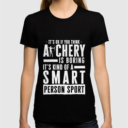 It's Okay If You Think Archery Is Boring T-shirt