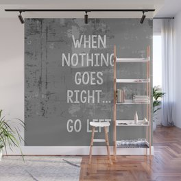 When nothing goes right go left - comedy quote Wall Mural