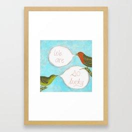 We Are So Lucky Framed Art Print