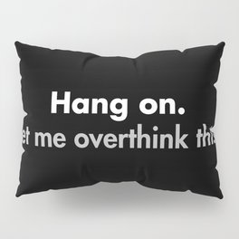 Hang on Let me overthink this Pillow Sham