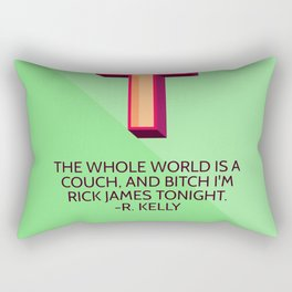 The Whole World Is A Couch, B*tch I'm R*ck James Tonight Rectangular Pillow