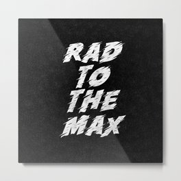 Rad to the Max black-white motivational typography poster bedroom wall home decor Metal Print