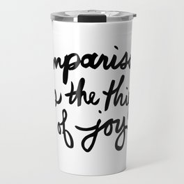 Comparison is the thief of joy (black and white) Travel Mug