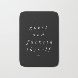 Goest and Fucketh Thyself black-white typography print design home wall bedroom decor Bath Mat