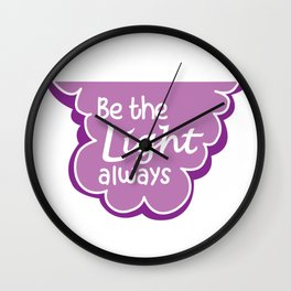 Be the Light Always Wall Clock
