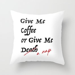 Give Me Coffee or Give Me A Nap - Silly Misquote - Throw Pillow