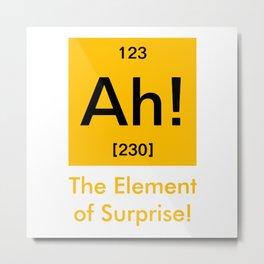 Ah element of surprise Metal Print