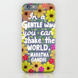 In A Gentle Way You Can Shake The World iPhone Case