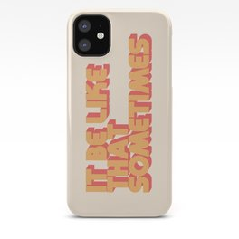 """It be like that sometimes"" iPhone Case"