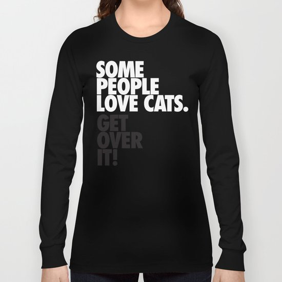 Some People Love Cats. Get Over It! Long Sleeve T-shirt