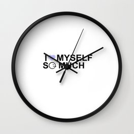 i love myself so much for men Wall Clock