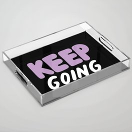 Keep Going Acrylic Tray