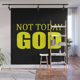 Not today God fun quote Wall Mural