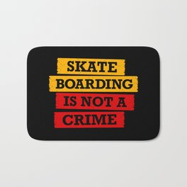 Skateboarding is not a crime Bath Mat