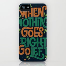When nothing goes right, go left - iPhone Case