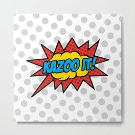 Kazoo It! Metal Print