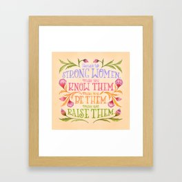 Here's to Strong Women, May We Know Them, May We Be Them, May We Raise Them Framed Art Print