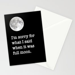 I'm sorry for what I said when it was full moon - Phrase lettering Stationery Cards