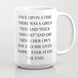 Once upon a time she said fuck this shit (8) Coffee Mug