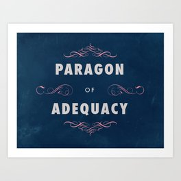 Paragon of Adequacy Art Print