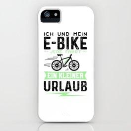 Ich Und Mein E-Bike Jede Fahrt Ein Kleiner Urlaub iPhone Case